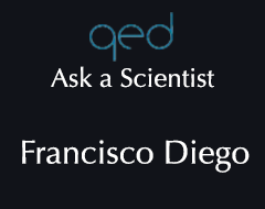 QED Ask a Scientist – Francisco Diego